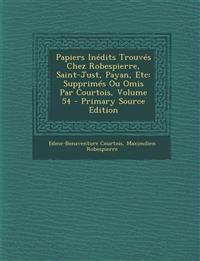 Papiers Inédits Trouvés Chez Robespierre, Saint-Just, Payan, Etc: Supprimés Ou Omis Par Courtois, Volume 54