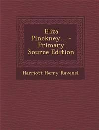 Eliza Pinckney... - Primary Source Edition
