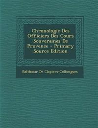 Chronologie Des Officiers Des Cours Souveraines de Provence - Primary Source Edition