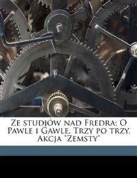 """Ze studjów nad Fredra; O Pawle i Gawle, Trzy po trzy, Akcja """"Zemsty"""""""