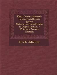 Kant Contra Haeckel: Erkenntnistheorie gegen Naturwissenschaftlichen Dogmatismus.