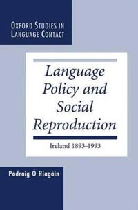 Language Policy and Social Reproduction: Ireland 1893-1993