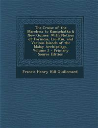 The Cruise of the Marchesa to Kamschatka & New Guinea: With Notices of Formosa, Liu-Kiu, and Various Islands of the Malay Archipelago, Volume 2