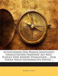Alterthümer Der Prager Josefstadt: Israelitischer Friedhof, Alt-Neu-Schule Und Andere Synagogen ... Zum Theile Nach Gesammelten Daten ...