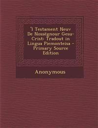 'l Testament Neuv De Nossëgnour Gesu-Crist: Tradout in Lingua Piemonteisa - Primary Source Edition