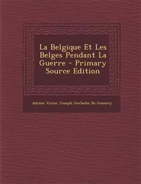 La Belgique Et Les Belges Pendant La Guerre