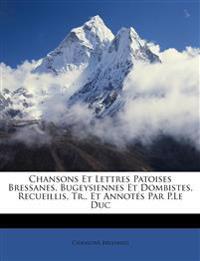 Chansons Et Lettres Patoises Bressanes, Bugeysiennes Et Dombistes, Recueillis, Tr., Et Annotés Par P.Le Duc