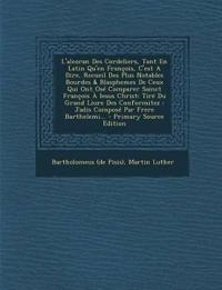 L'alcoran Des Cordeliers, Tant En Latin Qu'en François, C'est A Dire, Recueil Des Plus Notables Bourdes & Blasphemes De Ceux Qui Ont Osé Comparer Sain