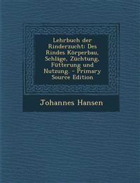 Lehrbuch der Rinderzucht: Des Rindes Körperbau, Schläge, Züchtung, Fütterung und Nutzung.