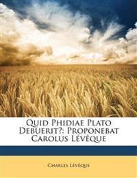 Quid Phidiae Plato Debuerit?: Proponebat Carolus Lévêque