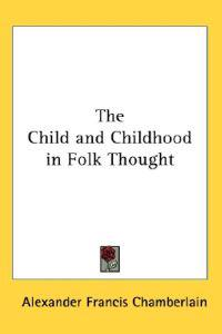 The Child And Childhood in Folk Thought