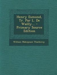 Henry Esmond, Tr. Par L. de Wailly... - Primary Source Edition