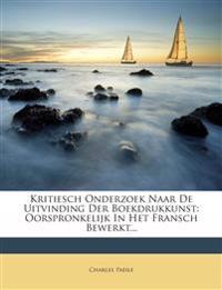 Kritiesch Onderzoek Naar De Uitvinding Der Boekdrukkunst: Oorspronkelijk In Het Fransch Bewerkt...