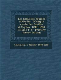 Les Nouvelles Fouilles D'Abydos: [Compte Rendu Des Fouilles D'Abydos, 1896-1898] Volume 1-3 - Primary Source Edition