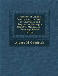 History of Anoka County and the towns of Champlin and Dayton in Hennepin County, Minnesota