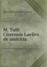 M. Tulli Ciceronis Laelivs de Amicitia