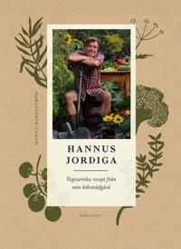 Hannus jordiga : vegetariska recept från min köksträdgård