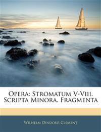 Opera: Stromatum V-Viii. Scripta Minora. Fragmenta