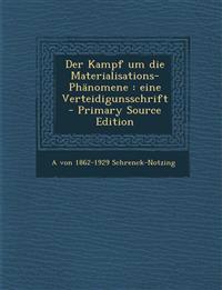 Der Kampf Um Die Materialisations-Phanomene: Eine Verteidigunsschrift - Primary Source Edition