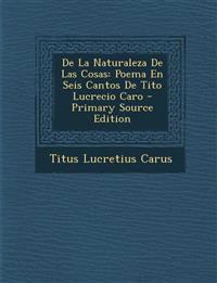 de La Naturaleza de Las Cosas: Poema En Seis Cantos de Tito Lucrecio Caro - Primary Source Edition