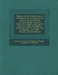 Relación de los festines que se celebraron en el Vaticano con motivo de las bodas de Lucrecia Borgia con don Alonso de Aragón, príncipe de Salerno, du