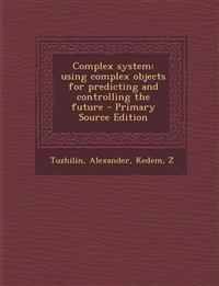 Complex system: using complex objects for predicting and controlling the future