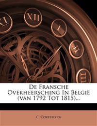 De Fransche Overheersching In België (van 1792 Tot 1815)...