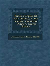 Rimas: á orillas del mar (idilios.), a' una sombra, cinerarias - Primary Source Edition
