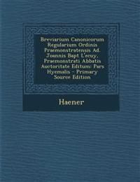 Breviarium Canonicorum Regularium Ordinis Praemonstratensis Ad. Joannis Bapt L'Ecuy, Praemonstrati Abbatis Auctoritate Editum: Pars Hyemalis - Primary