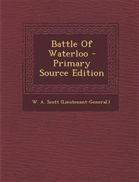 Battle Of Waterloo - Primary Source Edition