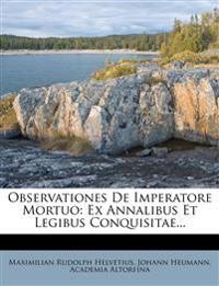 Observationes De Imperatore Mortuo: Ex Annalibus Et Legibus Conquisitae...
