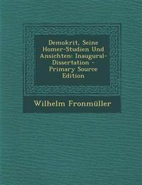 Demokrit, Seine Homer-Studien Und Ansichten: Inaugural-Dissertation - Primary Source Edition