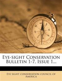 Eye-Sight Conservation Bulletin 1-7, Issue 1...