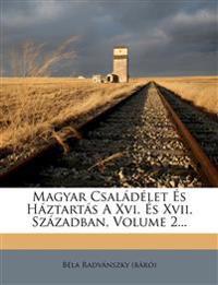 Magyar Családélet És Háztartás A Xvi. És Xvii. Században, Volume 2...