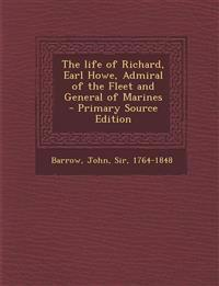 The Life of Richard, Earl Howe, Admiral of the Fleet and General of Marines - Primary Source Edition