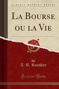 La Bourse ou la Vie (Classic Reprint)