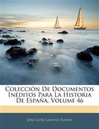 Colección De Documentos Inéditos Para La Historia De España, Volume 46