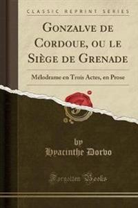 Gonzalve de Cordoue, ou le Siège de Grenade