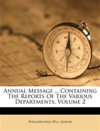 Annual Message ... Containing The Reports Of The Various Departments, Volume 2