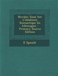 Novalis: Essai Sur L'idéalisme Romantique En Allemagne