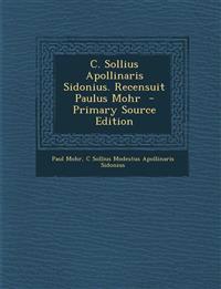 C. Sollius Apollinaris Sidonius. Recensuit Paulus Mohr