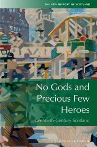 No Gods and Precious Few Heroes: Scotland, 1900-2015