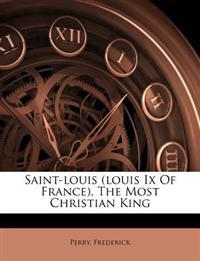 Saint-louis (louis Ix Of France), The Most Christian King