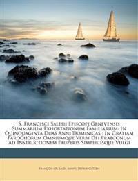 S. Francisci Salesii Episcopi Genevensis Summarium Exhortationum Familiarium: In Quinquaginta Duas Anni Dominicas: In Gratiam Parochorum Omniumque Ver