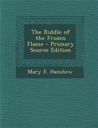 The Riddle of the Frozen Flame - Primary Source Edition