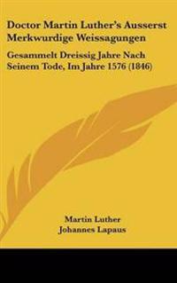 Doctor Martin Luther's Ausserst Merkwurdige Weissagungen