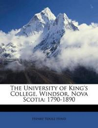 The University of King's College, Windsor, Nova Scotia: 1790-1890