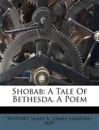 Shobab: A Tale Of Bethesda. A Poem