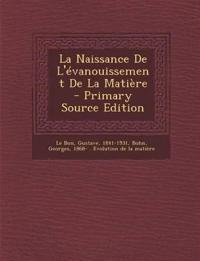 La Naissance de L'Evanouissement de La Matiere - Primary Source Edition