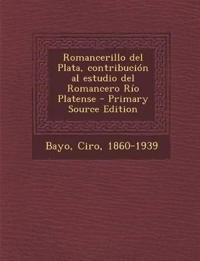 Romancerillo del Plata, contribución al estudio del Romancero Río Platense - Primary Source Edition
